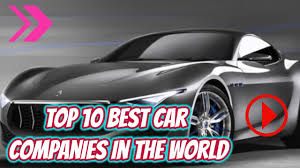 top 10 car companies in the world 2017 best car companies in the