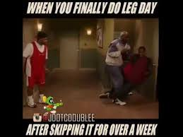 Leg Day Meme - legdaywhen you finally do leg day after skipping it for over a