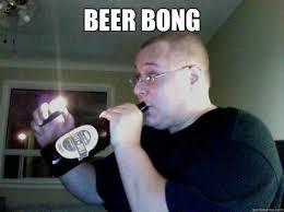 Beer Bong Meme - beerbong memes quickmeme