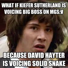 Mgs Meme - what if kiefer sutherland is voicing big boss on mgs v because