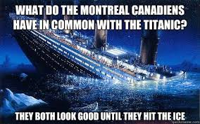 Montreal Canadians Memes - what do the montreal canadiens have in common with the titanic they