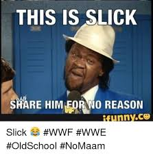 Wwf Meme - this is slick share himieorano reason ifunnyco slick wwf wwe