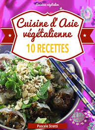 cuisine d asie cuisine d asie végétalienne 10 recettes pascale stretti