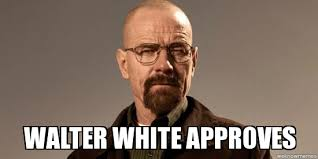 Walter Meme - walter white walter white approves weknowmemes