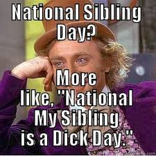 National Sibling Day Meme - siblings who argue quickmeme
