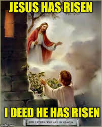 He Is Risen Meme - a easter blessing to all no matter what they believe in may