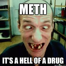 Meth Meme - meth it s a hell of a drug meth man quickmeme