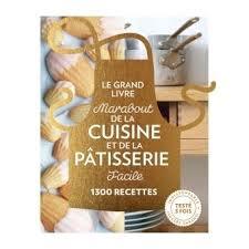 cuisine marabout le grand livre marabout de la cuisine et de la pâtisserie facile