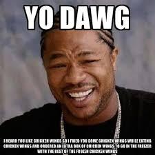Chicken Wing Meme - yo dawg i heard you like chicken wings so i fried you some chicken