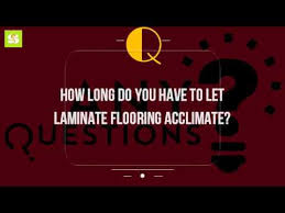 how do you to let laminate flooring acclimate