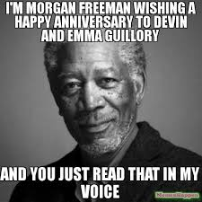 Anniversary Meme - i m morgan freeman wishing a happy anniversary to devin and emma