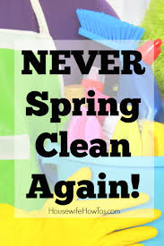 spring clean never spring clean your home again housewife how to u0027s