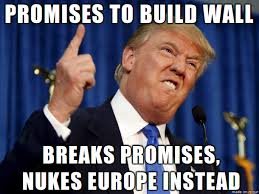 Build Meme - donald trump promises to build wall breaks promises nukes