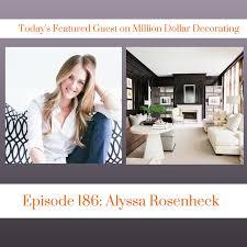 million dollar decorating million dollar decorating podcast interview with alyssa rosenheck