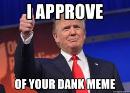 I Approve Meme - i approve of your dank meme donald trump gives a thumbs up