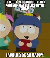 Pokemon Battle Meme - if i could yell dodge it in a pokemon battle like in the anime i