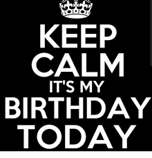 Keep Calm Birthday Meme - keep calm it s my birthday today birthday meme on me me