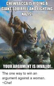 Meme Your Argument Is Invalid - chewbacca is riding a giantsquirreland fighting nazis your argument