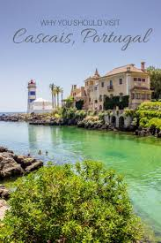 why you need to visit cascais portugal and what to do while you