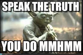 Truth Meme - speak the truth yoda no try meme on memegen