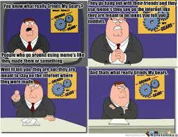 What Grinds My Gears Meme - family guy grinds my gears by jedhasahed45 meme center