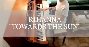 Piano Cover Sheet rihanna towards the sun piano cover sheet music youtube