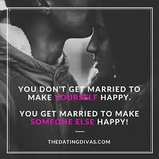 married quotes quotes marriage isn t for you you don t get married to