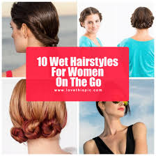 on the go hairstyles 10 wet hairstyles for women on the go 5572 1 png