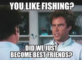 Did We Just Become Best Friends Meme - you like fishing did we just become best friends fishing humor