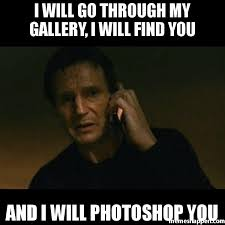 Meme Gallery - i will go through my gallery i will find you and i will photoshop