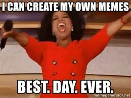 Create My Own Memes - i can create my own memes best day ever oprah winfrey meme
