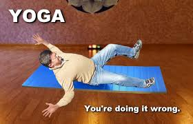 You Re Doing It Wrong Meme - yoga you re doing it