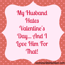 my husband hates valentine u0027s day and i love him for that women