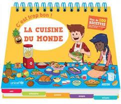 livre de cuisine du monde c est trop bon la cuisine du monde en collaboration avec unicef