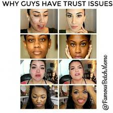 This Is Why I Have Trust Issues Meme - why guys have trust issues