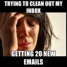 Inbox Meme - trying to clean out my inbox getting 20 new emails create meme
