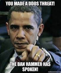 Ban Hammer Meme - you made a ddos threat the ban hammer has spoken rubys meme
