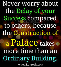 motivational quotes for future success motivational quote on success never worry for the delay in