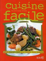 livre cuisine de tous les jours cuisine facile 450 recettes pour tous les jours claude