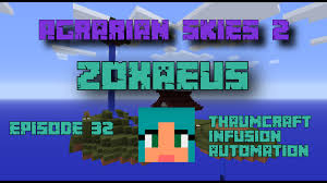 Agrarian Skies Map Agrarian Skies 2 Episode 32 Thaumcraft Infusion Automation