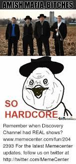 So Hardcore Meme - amish mafia bitches so hardcore remember when discovery channel had