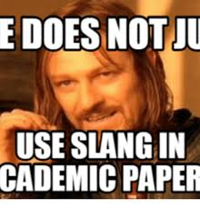Meme Slang - e does otju use slang in cademicpaper use meme on me me