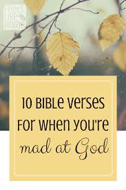 quote from the bible about hard work 10 bible verses for when you u0027re mad at god feels like home