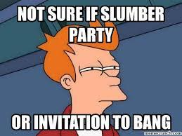 Slumber Party Meme - sure if slumber party
