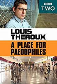 A Place Imdb Louis Theroux A Place For Paedophiles Tv 2009 Imdb