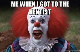 Dentist Meme - me when i got to the dentist pennywise the clowns meme generator