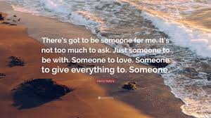 Somebody To Love Quotes by Henry Rollins Quote U201cthere U0027s Got To Be Someone For Me It U0027s Not