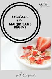 cuisine pour regime 5 résolutions pour maigrir sans régime et sa cuisine