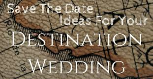 Creative Save The Dates Creative And Fun Ideas For Your Destination Wedding Save The Dates