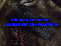 animism totemism shamanism and paganism damien athope